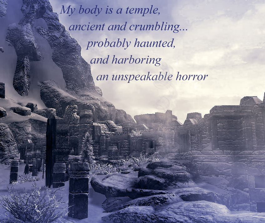 """picture of a building in the snow with the words """"My body is a temple, ancient and crumbling... probably haunted, and harboring an unspeakable horror."""""""