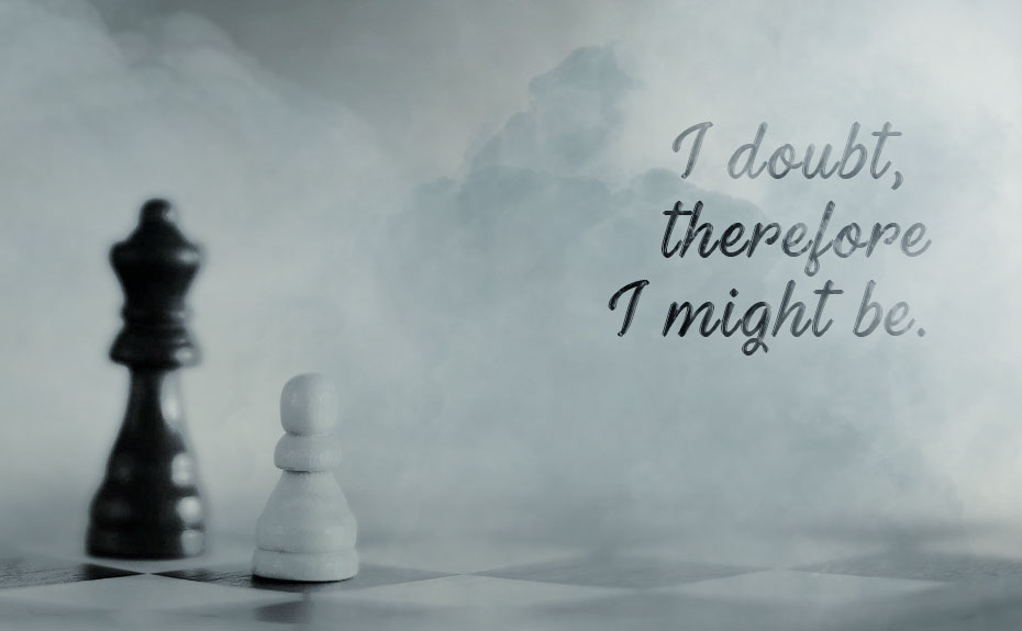 I doubt, therefore, I might be.